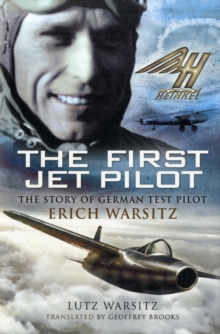 The First Jet Pilot : The Story of German Test Pilot Erich Warsitz, Hardback