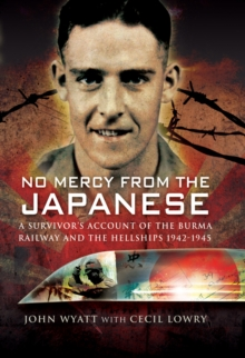 No Mercy from the Japanese : A Survivors Account of the Burma Railway and the Hellships 1942-1945, Hardback Book