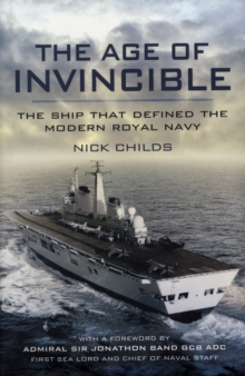The Age of Invincible : The Ship That Defined the Modern Royal Navy, Hardback