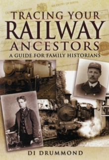 Tracing Your Railway Ancestors : A Guide to Family Historians, Paperback Book