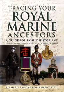 Tracing Your Royal Marine Ancestors : A Guide for Family Historians - Published in Association with the Royal Marines Museum, Hardback