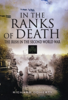 In the Ranks of Death : The Irish in the Second World War, Hardback Book