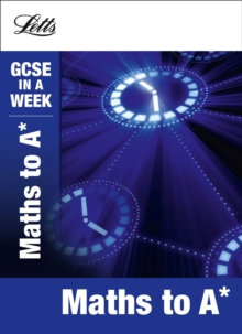 Letts GCSE in a Week Revision Guides : Maths to A*, Paperback
