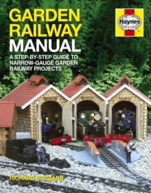 Garden Railway Manual : A Step-by-step Guide to Narrow-gauge Garden Railway Projects, Hardback
