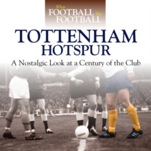 When Football Was Football: Spurs : A Nostalgic Look at a Century of the Club, Hardback