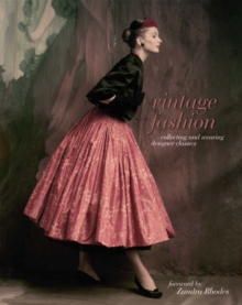 Vintage Fashion : Collecting and Wearing Designer Classics, Hardback