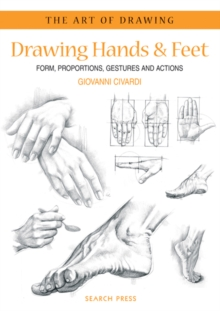Drawing Hands and Feet : Form, Proportions, Gestures and Actions, Paperback
