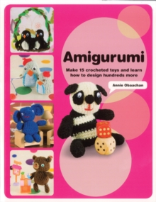 Amigurumi : 15 Patterns and Dozens of Techniques for Creating Cute Crochet Creatures, Paperback Book