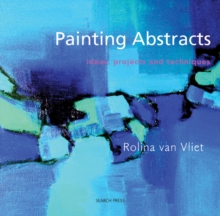 Painting Abstracts : Ideas, Projects and Techniques, Paperback