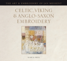Celtic, Viking and Anglo-Saxon Embroidery : The Art of Jan Messent, Hardback