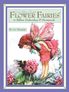 Cicely Mary Barker's Flower Fairies in Ribbon Embroidery and Stumpwork, Paperback