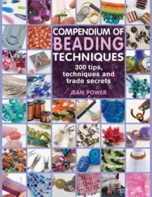 Compendium of Beading Techniques : 300 Tips, Techniques and Trade Secrets, Paperback