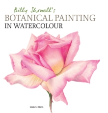 Billy Showell's Botanical Painting in Watercolour, Hardback Book