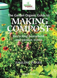 The Garden Organic Guide to Making Compost, Paperback Book