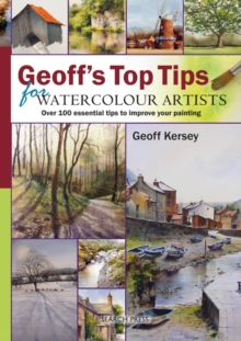 Geoff's Top Tips for Watercolour Artists : Over 100 Essential Tips to Improve Your Painting, Spiral bound