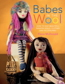 Babes in the Wool : How to Knit Beautiful Fashion Dolls, Clothes and Accessories, Paperback