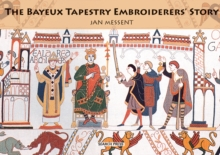 The Bayeux Tapestry Embroiderers' Story, Paperback