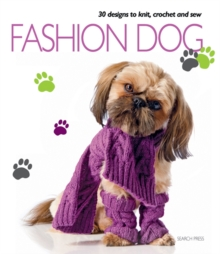 Fashion Dog : 30 Fashionable Designs for Clothes and Accessories for Your Dog, Paperback