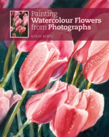 Painting Watercolour Flowers from Photographs, Paperback Book