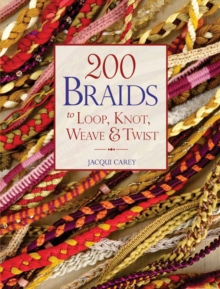 200 Braids to Loop, Knot, Weave & Twist : To Loop, Knot, Weave & Twist, Paperback