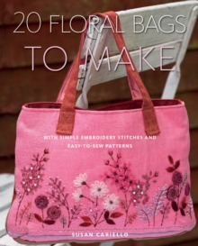 20 Floral Bags to Make : With Simple Embroidery Stitches and Easy-to-sew Patterns, Paperback