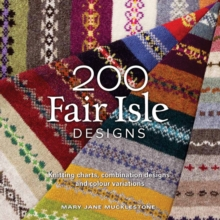 200 Fair Isle Designs : Knitting Charts, Combination Designs, and Colour Variations, Paperback Book