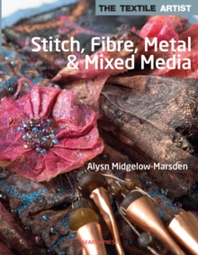 Textile Artist: Stitch, Fibre, Metal & Mixed Media, Paperback Book