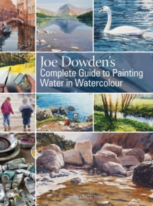 Joe Dowden's Complete Guide to Painting Water in Watercolour, Hardback