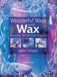 Wonderful Ways with Wax : Encaustic Art for Craft Projects, Paperback