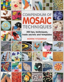 Compendium of Mosaic Techniques : Over 300 Tips, Techniques and Trade Secrets, Paperback