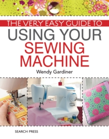 The Very Easy Guide to Using Your Sewing Machine, Paperback
