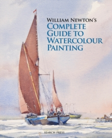William Newton's Complete Guide to Watercolour Painting, Hardback