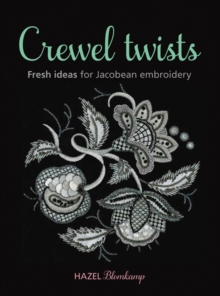 Crewel Twists : Fresh Ideas for Jacobean Embroidery, Paperback
