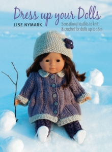 "Dress Up Your Doll : Sensational Outfits for 18"" Dolls, Paperback"