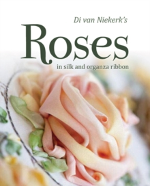 Di Van Niekerk's Roses : In Silk and Organza Ribbon, Paperback