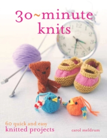 30 Minute Knits : 60 Quick and Easy Knitted Projects, Paperback