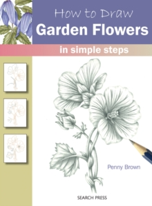 How to Draw Garden Flowers : In Simple Steps, Paperback