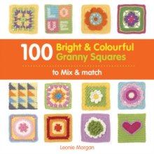 100 Bright & Colourful Granny Squares to Mix & Match, Paperback