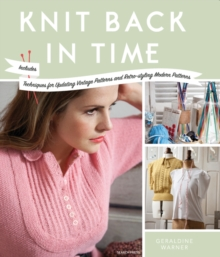 Knit Back in Time : Includes Techniques for Updating Vintage Patterns and Retro-styling Modern Patterns, Paperback