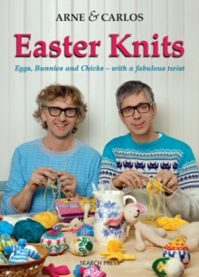 Arne & Carlos Easter Knits : Eggs, Bunnies and Chicks  -  with a Fabulous Twist, Paperback