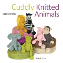 Cuddly Knitted Animals : Animals to Make & Love, Paperback