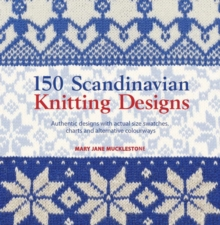 150 Scandinavian Knitting Designs : Authentic Designs with Actual Size Swatches, Charts and Alternative Colourways, Paperback Book