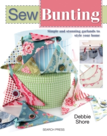 Sew Bunting : Simple and Stunning Garlands to Style Your Home, Paperback