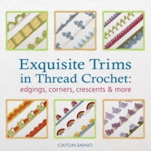 Exquisite Trims in Thread Crochet : 75 Patterns for Edgings, Corners, Crescents & More, Paperback