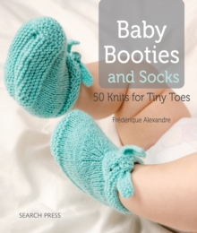 Baby Booties and Socks : 50 Knits for Tiny Toes, Paperback
