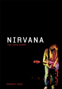 """Nirvana"" : The True Story, Hardback"