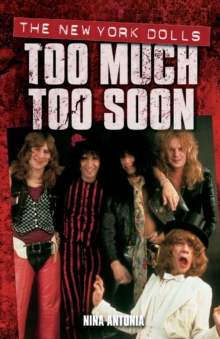 "The ""New York Dolls"" : Too Much Too Soon, Paperback Book"