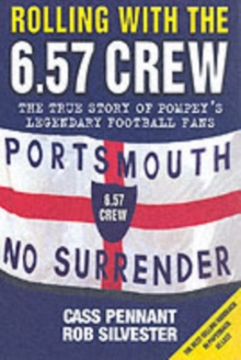 Rolling with the 6.57 Crew : The True Story of Pompey's Legendary Football Fans, Paperback Book