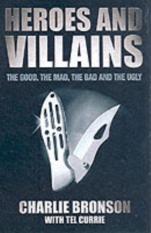 Heroes and Villains : The Good, the Mad, the Bad and the Ugly, Paperback
