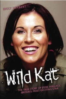 Wild Kat : The Biography of Jessie Wallace, Hardback